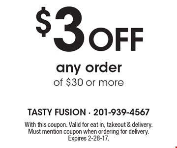 $3 Off any order of $30 or more. With this coupon. Valid for eat in, takeout & delivery. Must mention coupon when ordering for delivery. Expires 2-28-17.