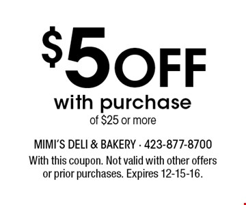 $5 Off with purchaseof $25 or more. With this coupon. Not valid with other offersor prior purchases. Expires 12-15-16.