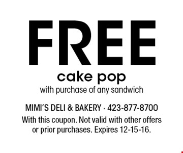 Free cake popwith purchase of any sandwich. With this coupon. Not valid with other offersor prior purchases. Expires 12-15-16.