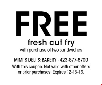 Free fresh cut frywith purchase of two sandwiches. With this coupon. Not valid with other offersor prior purchases. Expires 12-15-16.