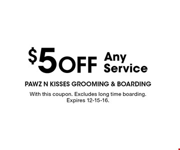 $5 Off Any Service. With this coupon. Excludes long time boarding. Expires 12-15-16.