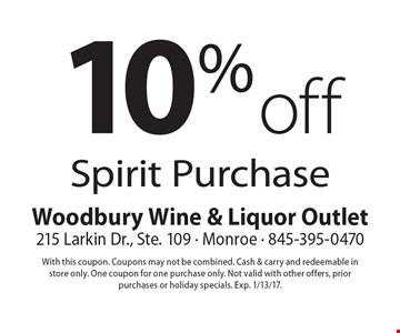 10% off Spirit Purchase. With this coupon. Coupons may not be combined. Cash & carry and redeemable in store only. One coupon for one purchase only. Not valid with other offers, prior purchases or holiday specials. Exp. 1/13/17.