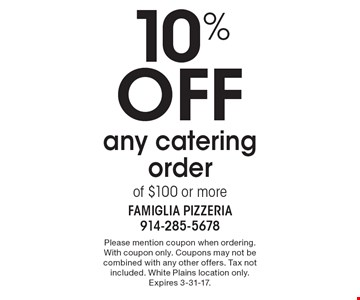 10% off any catering order of $100 or more. Please mention coupon when ordering. With coupon only. Coupons may not be combined with any other offers. Tax not included. White Plains location only. Expires 3-31-17.