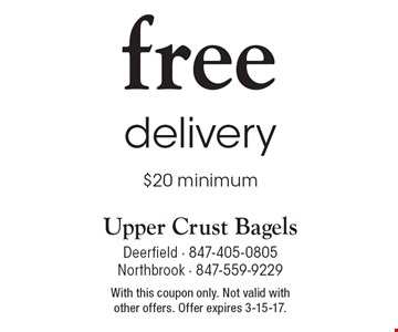 Free delivery, $20 minimum. With this coupon only. Not valid with other offers. Offer expires 3-15-17.