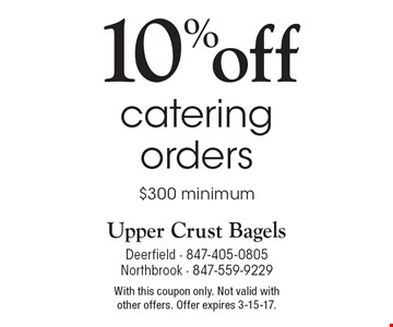 10% off catering orders, $300 minimum. With this coupon only. Not valid with other offers. Offer expires 3-15-17.