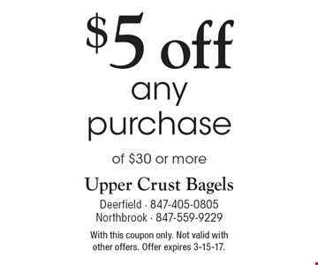 $5 off any purchase of $30 or more. With this coupon only. Not valid with other offers. Offer expires 3-15-17.