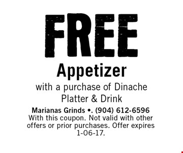 FREE Appetizer with a purchase of Dinache Platter & Drink. Marianas Grinds -. (904) 612-6596 With this coupon. Not valid with other offers or prior purchases. Offer expires 1-06-17.