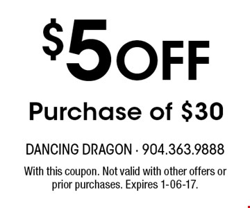 $5 Off Purchase of $30. With this coupon. Not valid with other offers or prior purchases. Expires 1-06-17.