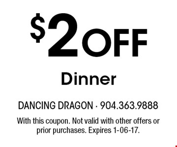 $2 Off Dinner. With this coupon. Not valid with other offers or prior purchases. Expires 1-06-17.