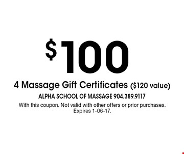 $100 4 Massage Gift Certificates ($120 value). With this coupon. Not valid with other offers or prior purchases.Expires 1-06-17.