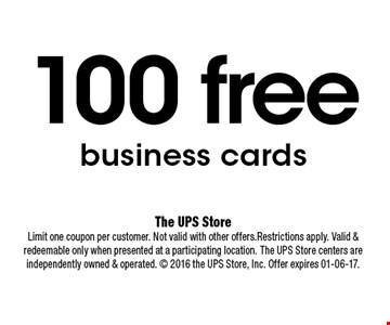 100 free business cards. The UPS StoreLimit one coupon per customer. Not valid with other offers.Restrictions apply. Valid & redeemable only when presented at a participating location. The UPS Store centers are independently owned & operated.  2016 the UPS Store, Inc. Offer expires 01-06-17.
