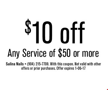 $10 off Any Service of $50 or more. Salina Nails - (904) 215-7700. With this coupon. Not valid with other offers or prior purchases. Offer expires 1-06-17