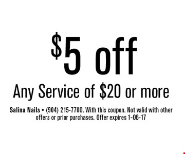 $5 off Any Service of $20 or more. Salina Nails - (904) 215-7700. With this coupon. Not valid with other offers or prior purchases. Offer expires 1-06-17