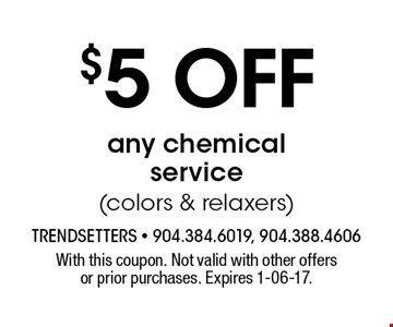 $5 off any chemical service (colors & relaxers). With this coupon. Not valid with other offers or prior purchases. Expires 1-06-17.