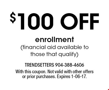 $100 off enrollment (financial aid available tothose that qualify). With this coupon. Not valid with other offers or prior purchases. Expires 1-06-17.