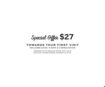 Special Offer $27 towards your first visit includes exam, x-rays & consultation. Present ad to receive offer. not valid with any other offers. expires 12-15-16.
