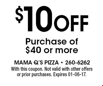 $10 Off Purchase of $40 or more. With this coupon. Not valid with other offers or prior purchases. Expires 01-06-17.