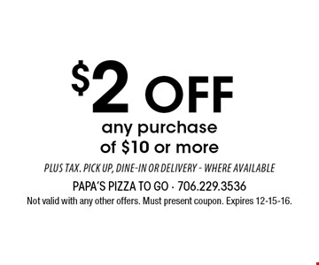 $2 off any purchase of $10 or more. Not valid with any other offers. Must present coupon. Expires 12-15-16.