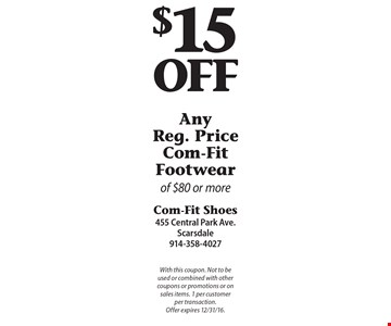 $15 Off Any Reg. Price Com-Fit Footwear of $80 or more. With this coupon. Not to be used or combined with other coupons or promotions or on sales items. 1 per customer per transaction. Offer expires 12/31/16.