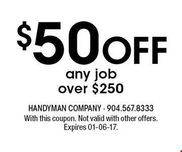 $50 Off any job over $250. With this coupon. Not valid with other offers. Expires 01-06-17.