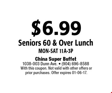 $6.99 Seniors 60 & Over Lunch Mon-Sat 11a-3p. With this coupon. Not valid with other offers or prior purchases. Offer expires 01-06-17.