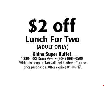 $2 off Lunch For Two (adult only). With this coupon. Not valid with other offers or prior purchases. Offer expires 01-06-17.