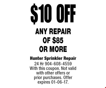 $10 off Any Repairof $85or more. Hunter Sprinkler Repair24 Hr 904-608-4559With this coupon. Not valid with other offers or prior purchases. Offer expires 01-06-17.