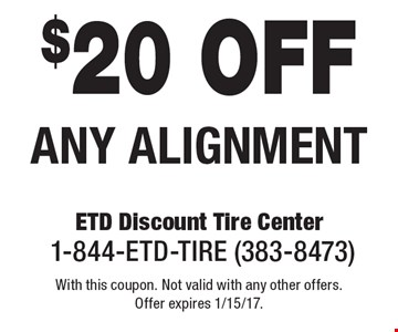 $20 off any alignment. With this coupon. Not valid with any other offers. Offer expires 1/15/17.
