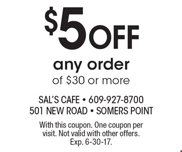 $5 Off any order of $30 or more. With this coupon. One coupon per visit. Not valid with other offers. Exp. 6-30-17.
