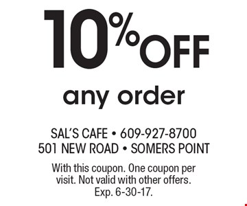 10% Off any order. With this coupon. One coupon per visit. Not valid with other offers. Exp. 6-30-17.