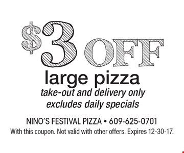 $3 off large pizza take-out and delivery only excludes daily specials. With this coupon. Not valid with other offers. Expires 12-30-17.