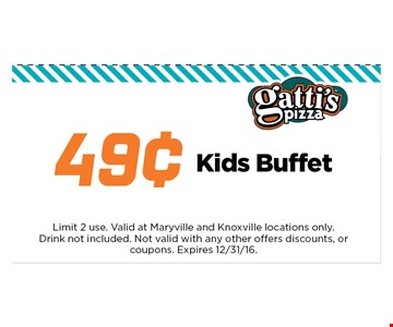 49¢ Kids Buffet. Limit 1 use. Valid at Maryville and Knoxville locations only. Drink notincluded. Not valid with any other offers discounts, or coupons.Expires 12/31/16.