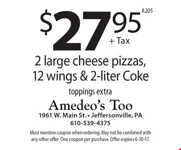2 large cheese pizzas, 12 wings & 2-liter Coke for $27.95 + tax. Toppings extra. Must mention coupon when ordering. May not be combined with any other offer. One coupon per purchase. Offer expires 6-30-17. A205
