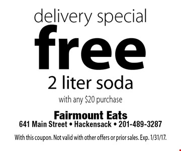 Delivery special free 2 liter soda with any $20 purchase. With this coupon. Not valid with other offers or prior sales. Exp. 1/31/17.