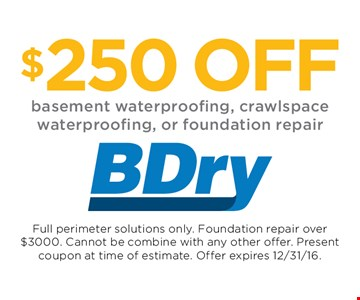$250 OFF basement waterproofing, crawlspace waterproofing, or foundation repair. Full perimeter solutions only. Foundation repair over $3000. Cannot be combine with any other offer. Present coupon at time of estimate. Offer expires 12-31-16.