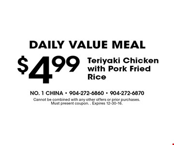 $4.99 Teriyaki Chicken with Pork Fried Rice. Cannot be combined with any other offers or prior purchases. Must present coupon. . Expires 12-30-16.