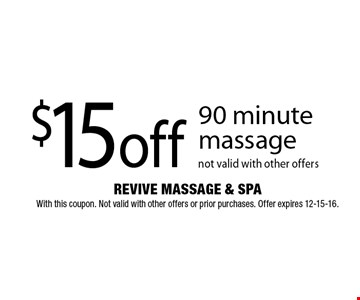 $15 off 90 minute massage not valid with other offers. REVIVE MASSAGE & SPA With this coupon. Not valid with other offers or prior purchases. Offer expires 12-15-16.