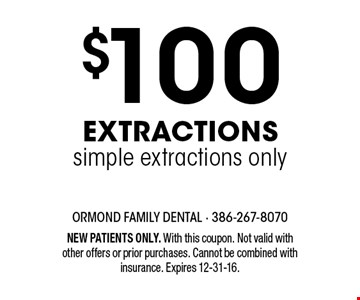 $100 Extractionssimple extractions only. NEW PATIENTS ONLY. With this coupon. Not valid with other offers or prior purchases. Cannot be combined with insurance. Expires 12-31-16.
