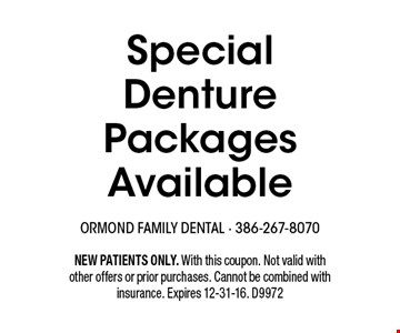 Special Denture Packages Available. NEW PATIENTS ONLY. With this coupon. Not valid with other offers or prior purchases. Cannot be combined with insurance. Expires 12-31-16. D9972