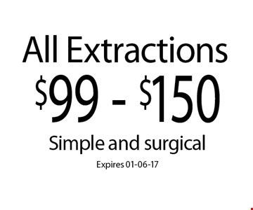 $99 - $150 All Extractions . Simple and surgicalExpires 01-06-17