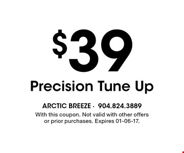 $39 Precision Tune Up. With this coupon. Not valid with other offers or prior purchases. Expires 01-06-17.