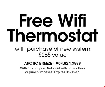 Free WifiThermostat with purchase of new system$285 value. With this coupon. Not valid with other offers or prior purchases. Expires 01-06-17.