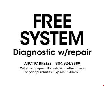 FreeSystem Diagnostic w/repair. With this coupon. Not valid with other offers or prior purchases. Expires 01-06-17.