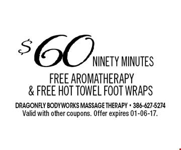$60 NINETY MINUTE SFREE aromatherapy & FREE hot towel foot wraps. Valid with other coupons. Offer expires 01-06-17.