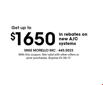 $1650 in rebates on new A/Csystems. With this coupon. Not valid with other offers or prior purchases. Expires 01-06-17.