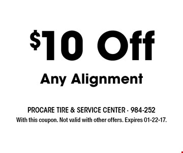 $10 Off Any Alignment. With this coupon. Not valid with other offers. Expires 01-22-17.