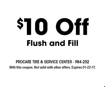 $10 Off Flush and Fill. With this coupon. Not valid with other offers. Expires 01-22-17.