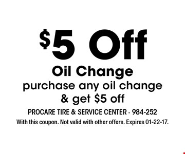 $5 Off Oil Changepurchase any oil change & get $5 off. With this coupon. Not valid with other offers. Expires 01-22-17.