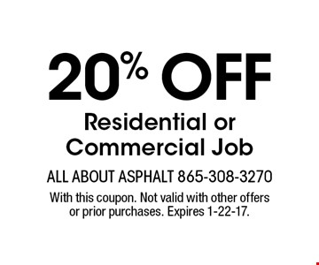 20% off Residential or Commercial Job. With this coupon. Not valid with other offers or prior purchases. Expires 1-22-17.