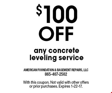 $100 Off any concrete leveling service. With this coupon. Not valid with other offers or prior purchases. Expires 1-22-17.
